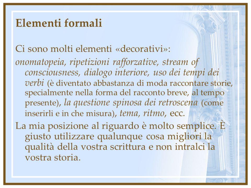 Elementi formali Ci sono molti elementi «decorativi»: onomatopeia, ripetizioni rafforzative, stream of consciousness, dialogo interiore, uso dei tempi