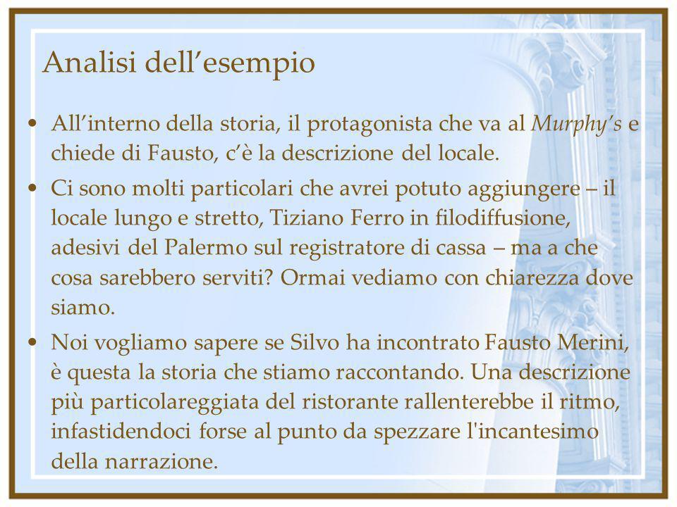 Analisi dellesempio Allinterno della storia, il protagonista che va al Murphys e chiede di Fausto, cè la descrizione del locale. Ci sono molti partico