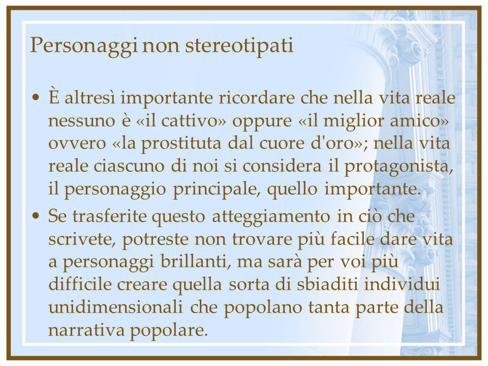 Personaggi non stereotipati È altresì importante ricordare che nella vita reale nessuno è «il cattivo» oppure «il miglior amico» ovvero «la prostituta