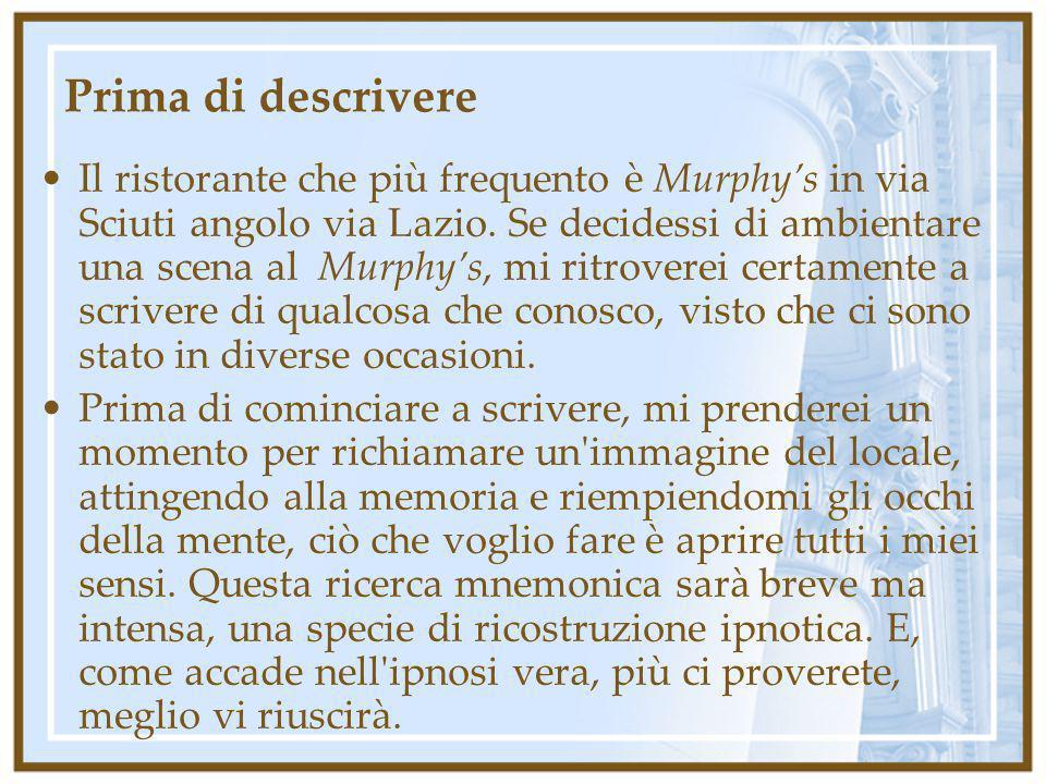 Prima di descrivere Il ristorante che più frequento è Murphys in via Sciuti angolo via Lazio. Se decidessi di ambientare una scena al Murphys, mi ritr