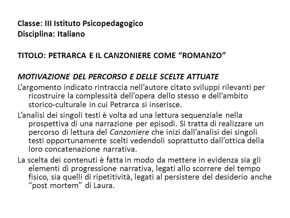 Classe: III Istituto Psicopedagogico Disciplina: Italiano TITOLO: PETRARCA E IL CANZONIERE COME ROMANZO MOTIVAZIONE DEL PERCORSO E DELLE SCELTE ATTUAT