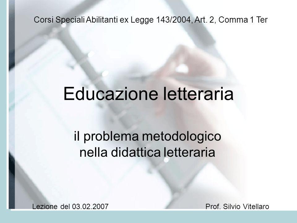 Educazione letteraria il problema metodologico nella didattica letteraria Corsi Speciali Abilitanti ex Legge 143/2004, Art.