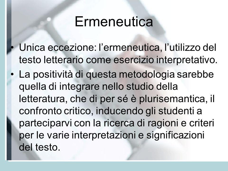 Ermeneutica Unica eccezione: lermeneutica, lutilizzo del testo letterario come esercizio interpretativo.