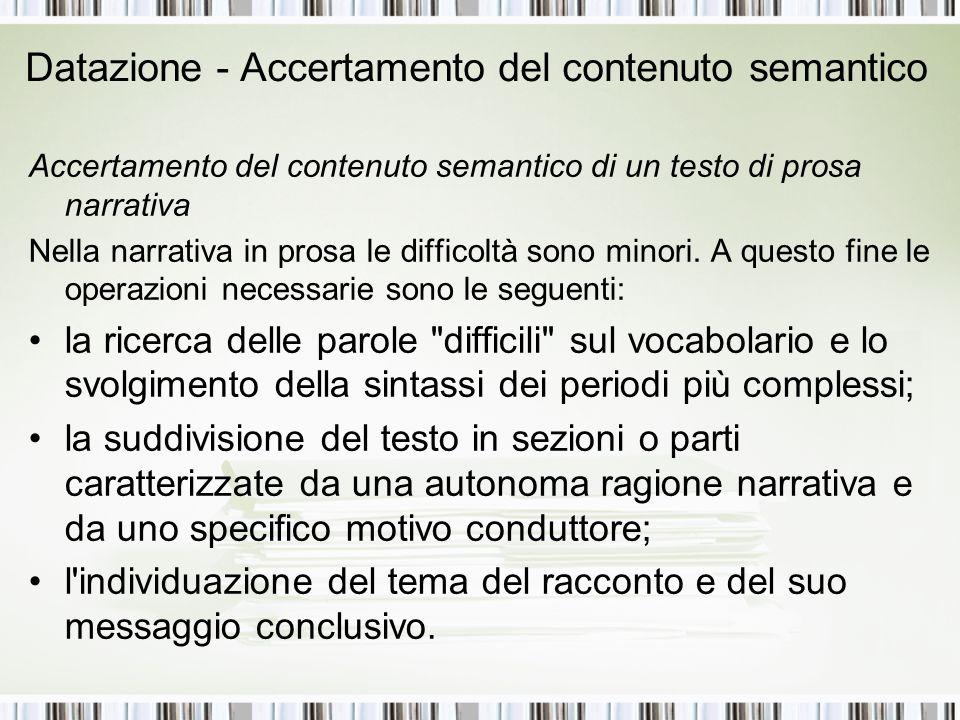 Datazione - Accertamento del contenuto semantico Accertamento del contenuto semantico di un testo di prosa narrativa Nella narrativa in prosa le diffi