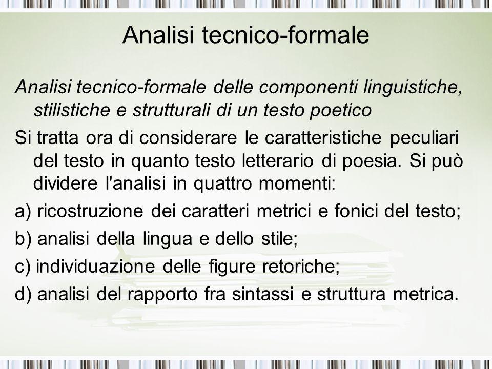 Analisi tecnico-formale Analisi tecnico-formale delle componenti linguistiche, stilistiche e strutturali di un testo poetico Si tratta ora di consider