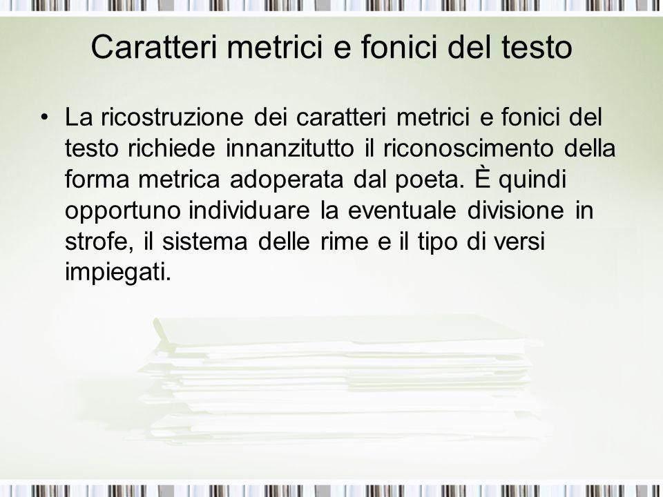 Caratteri metrici e fonici del testo La ricostruzione dei caratteri metrici e fonici del testo richiede innanzitutto il riconoscimento della forma met