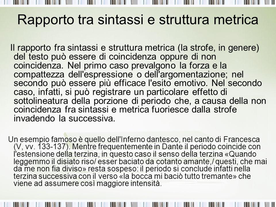 Rapporto tra sintassi e struttura metrica Il rapporto fra sintassi e struttura metrica (la strofe, in genere) del testo può essere di coincidenza oppu