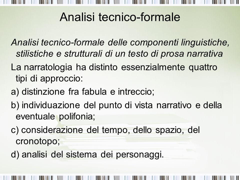 Analisi tecnico-formale Analisi tecnico-formale delle componenti linguistiche, stilistiche e strutturali di un testo di prosa narrativa La narratologi