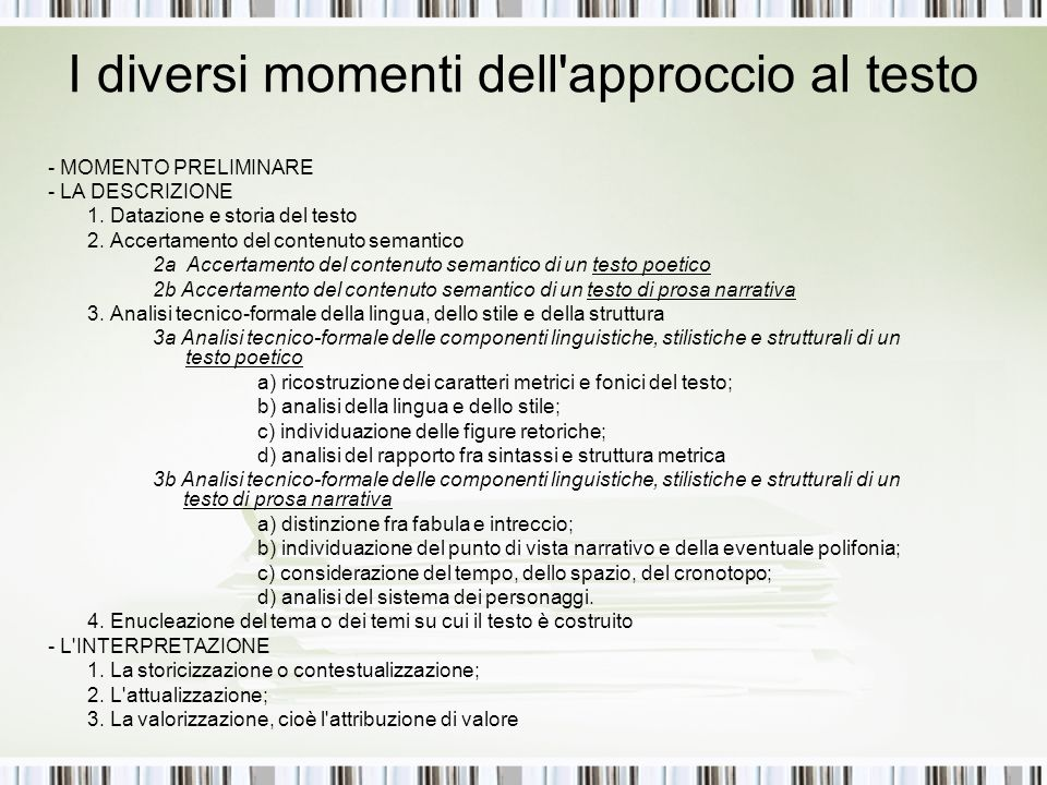 I diversi momenti dell'approccio al testo - MOMENTO PRELIMINARE - LA DESCRIZIONE 1. Datazione e storia del testo 2. Accertamento del contenuto semanti