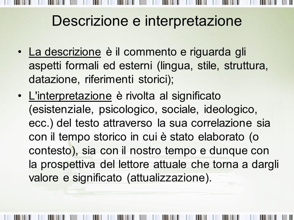 Descrizione e interpretazione La descrizione è il commento e riguarda gli aspetti formali ed esterni (lingua, stile, struttura, datazione, riferimenti