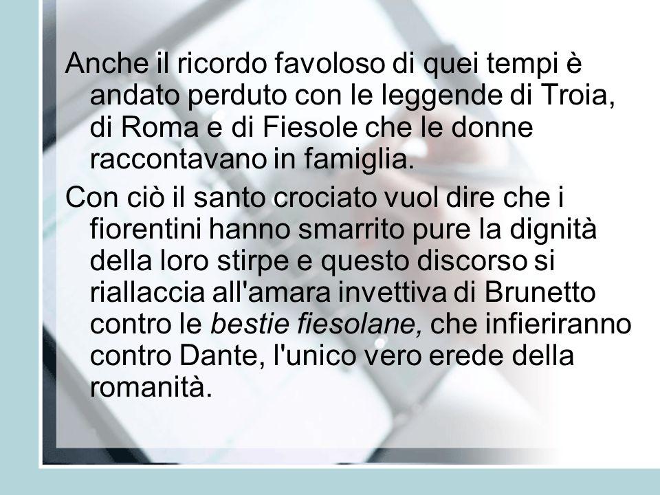 Anche il ricordo favoloso di quei tempi è andato perduto con le leggende di Troia, di Roma e di Fiesole che le donne raccontavano in famiglia.