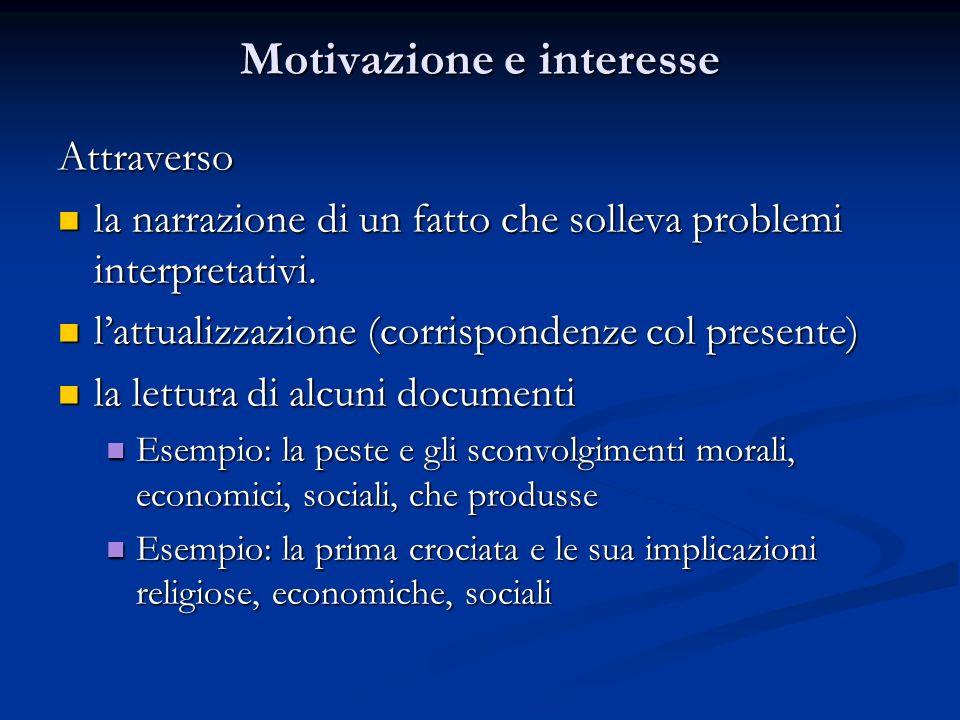 Motivazione e interesse Attraverso la narrazione di un fatto che solleva problemi interpretativi. la narrazione di un fatto che solleva problemi inter