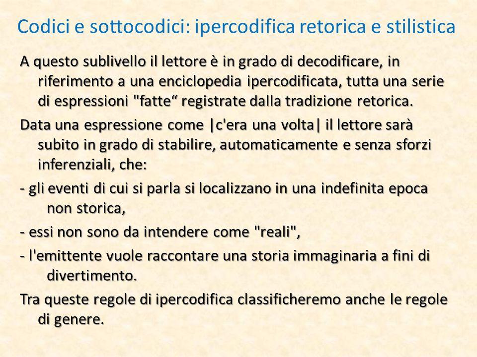 Codici e sottocodici: ipercodifica retorica e stilistica A questo sublivello il lettore è in grado di decodificare, in riferimento a una enciclopedia