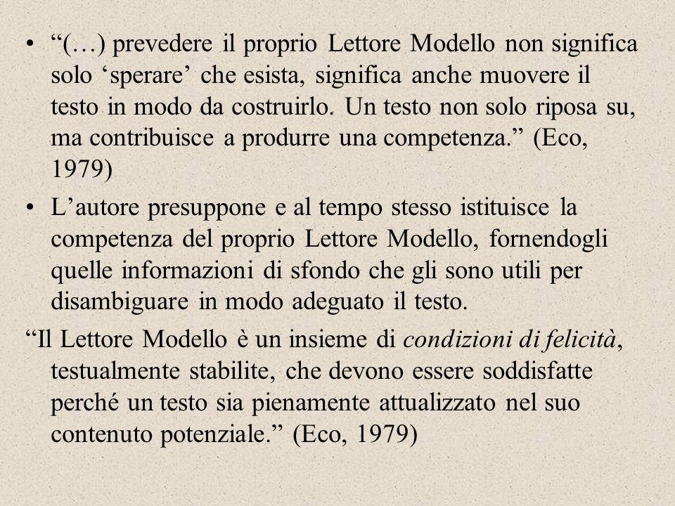 (…) prevedere il proprio Lettore Modello non significa solo sperare che esista, significa anche muovere il testo in modo da costruirlo. Un testo non s