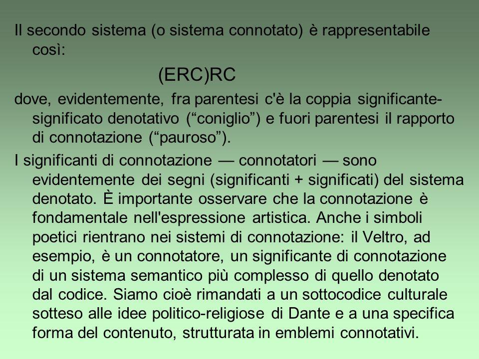 Il secondo sistema (o sistema connotato) è rappresentabile così: (ERC)RC dove, evidentemente, fra parentesi c'è la coppia significante- significato de