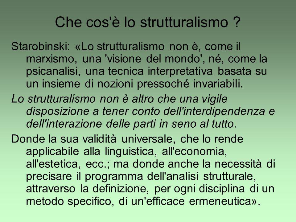 Che cos'è lo strutturalismo ? Starobinski: «Lo strutturalismo non è, come il marxismo, una 'visione del mondo', né, come la psicanalisi, una tecnica i