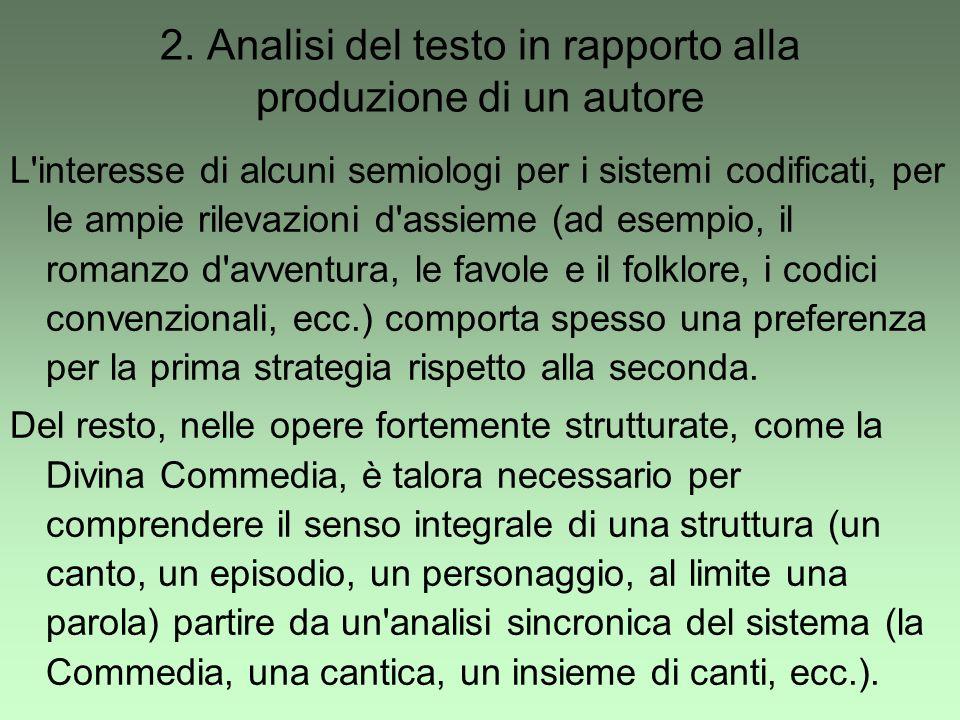2. Analisi del testo in rapporto alla produzione di un autore L'interesse di alcuni semiologi per i sistemi codificati, per le ampie rilevazioni d'ass