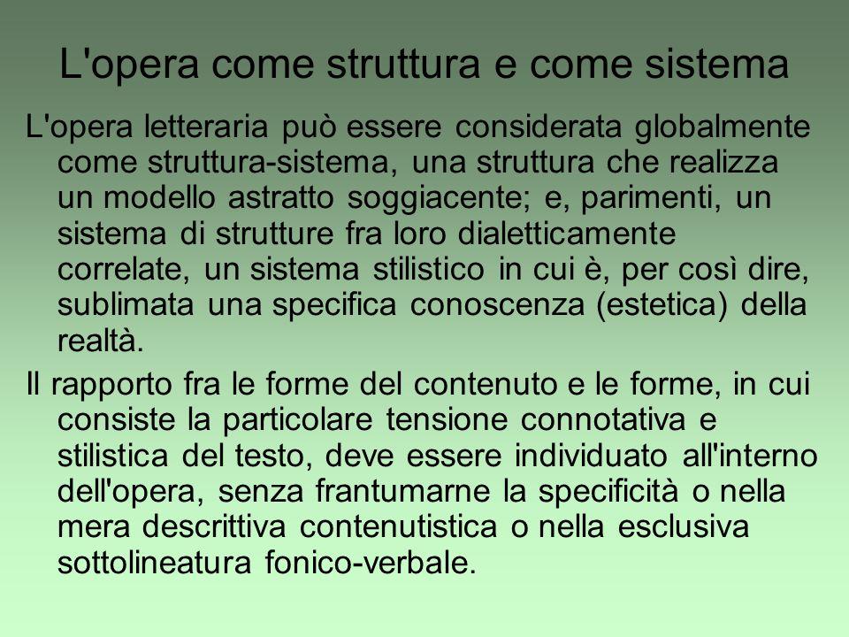 L'opera come struttura e come sistema L'opera letteraria può essere considerata globalmente come struttura-sistema, una struttura che realizza un mode