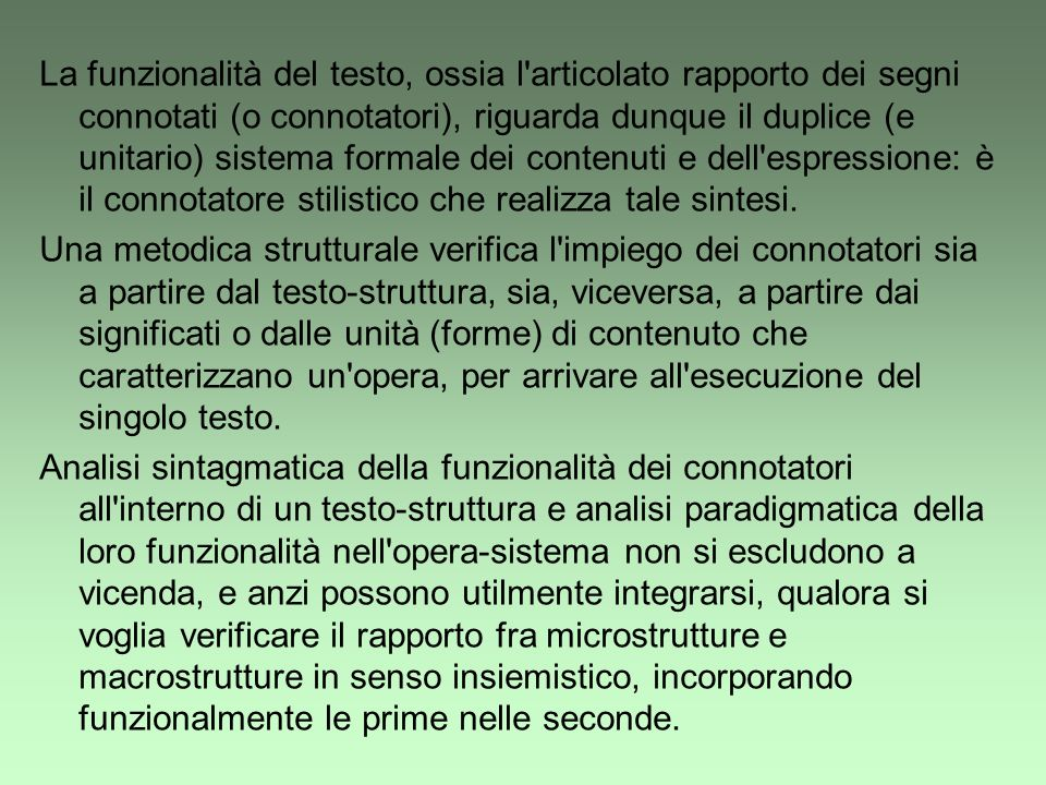 La funzionalità del testo, ossia l'articolato rapporto dei segni connotati (o connotatori), riguarda dunque il duplice (e unitario) sistema formale de
