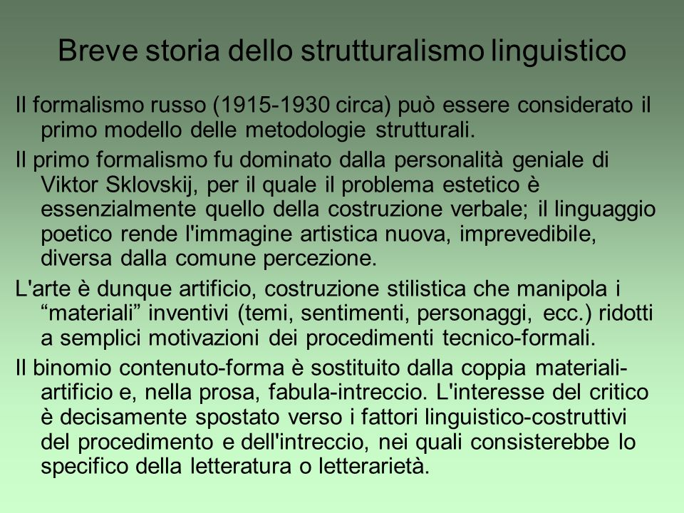 Breve storia dello strutturalismo linguistico Il formalismo russo (1915-1930 circa) può essere considerato il primo modello delle metodologie struttur
