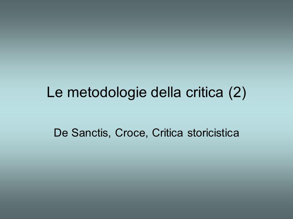 Le metodologie della critica (2) De Sanctis, Croce, Critica storicistica