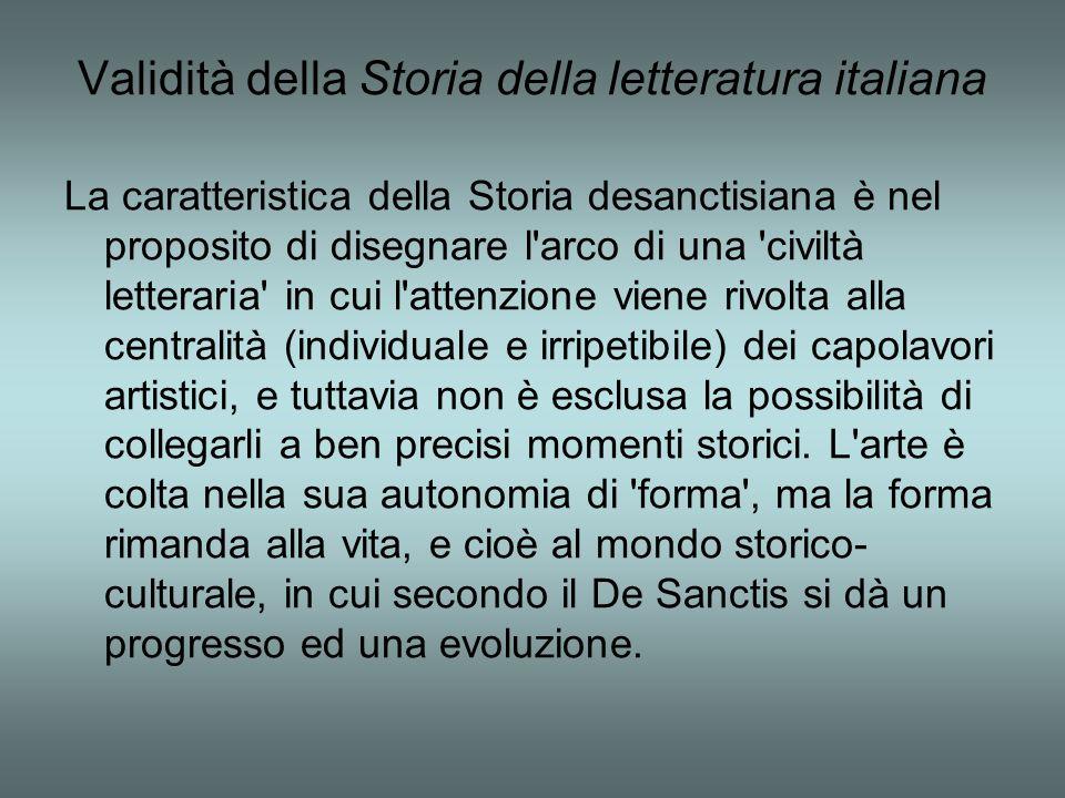 Validità della Storia della letteratura italiana La caratteristica della Storia desanctisiana è nel proposito di disegnare l'arco di una 'civiltà lett