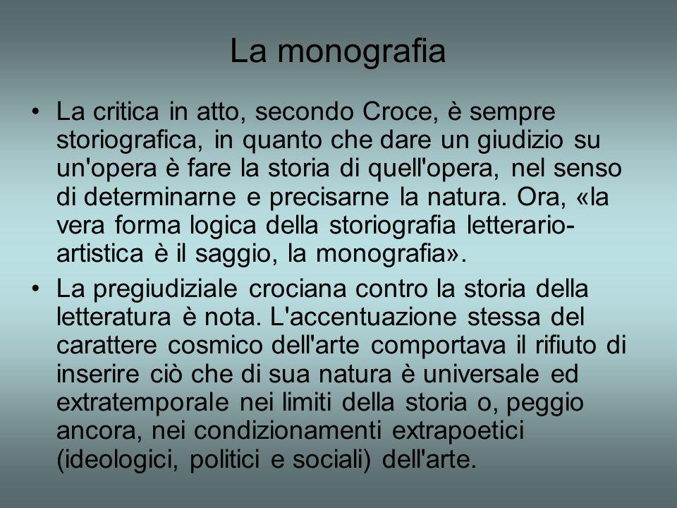 La monografia La critica in atto, secondo Croce, è sempre storiografica, in quanto che dare un giudizio su un'opera è fare la storia di quell'opera, n