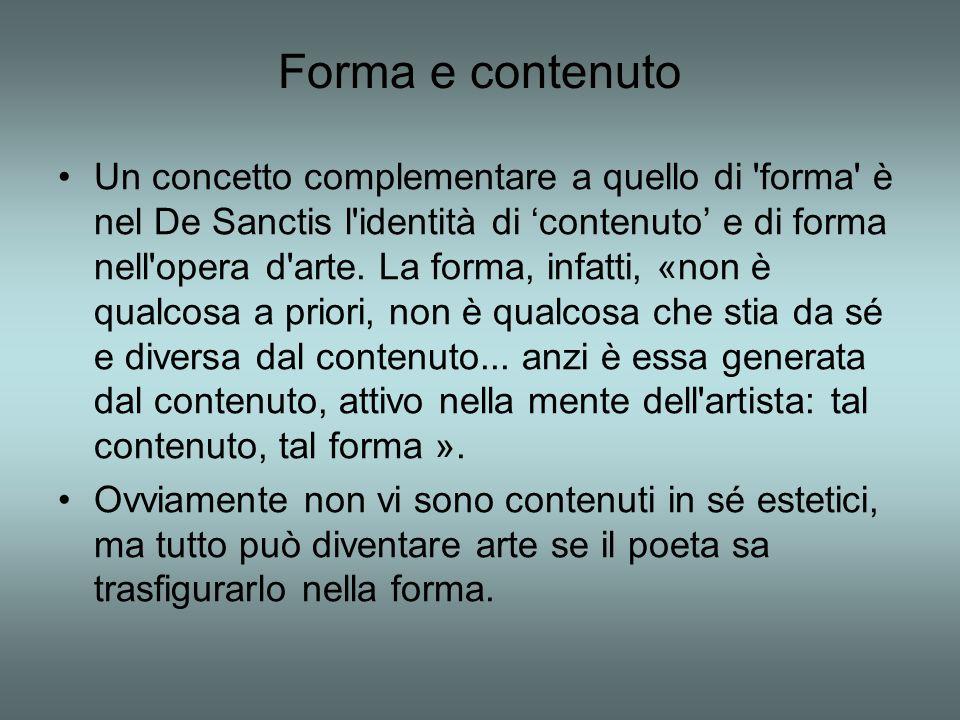 Forma e contenuto Un concetto complementare a quello di forma è nel De Sanctis l identità di contenuto e di forma nell opera d arte.