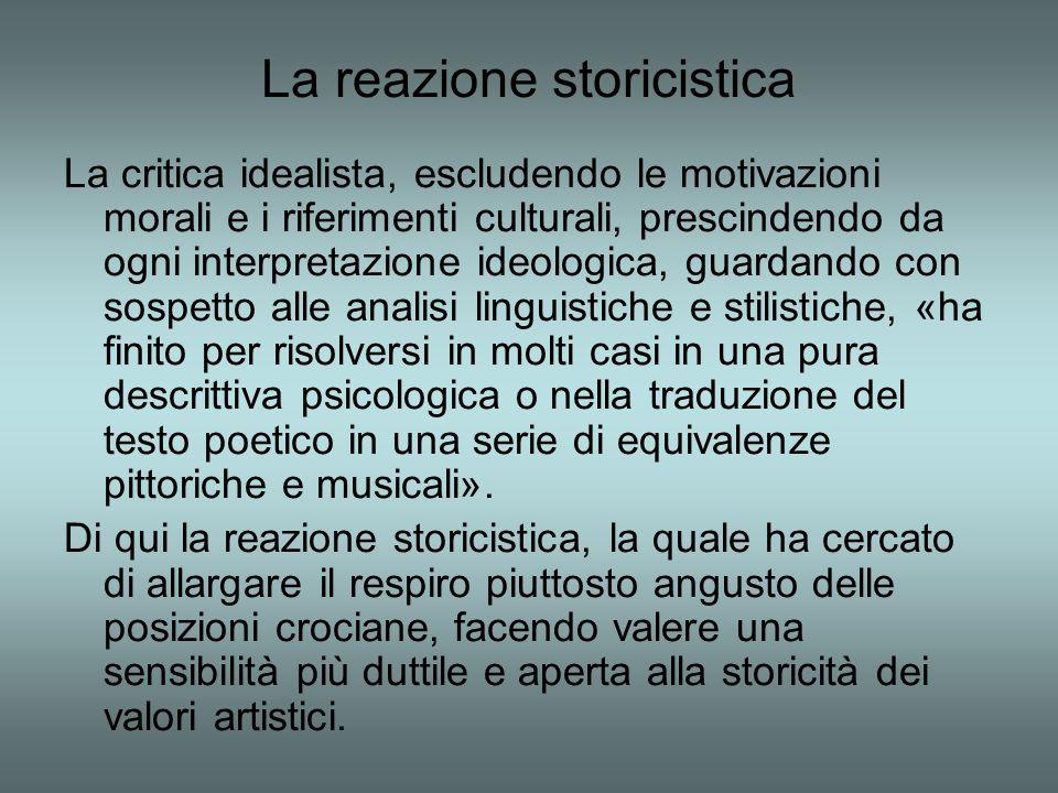 La reazione storicistica La critica idealista, escludendo le motivazioni morali e i riferimenti culturali, prescindendo da ogni interpretazione ideolo