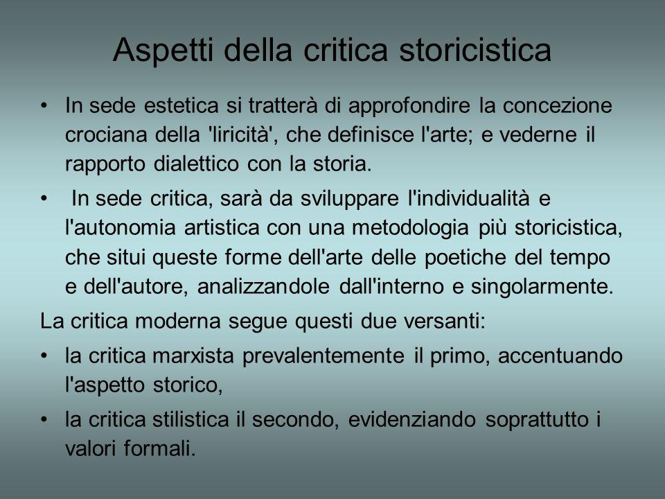 Aspetti della critica storicistica In sede estetica si tratterà di approfondire la concezione crociana della liricità , che definisce l arte; e vederne il rapporto dialettico con la storia.