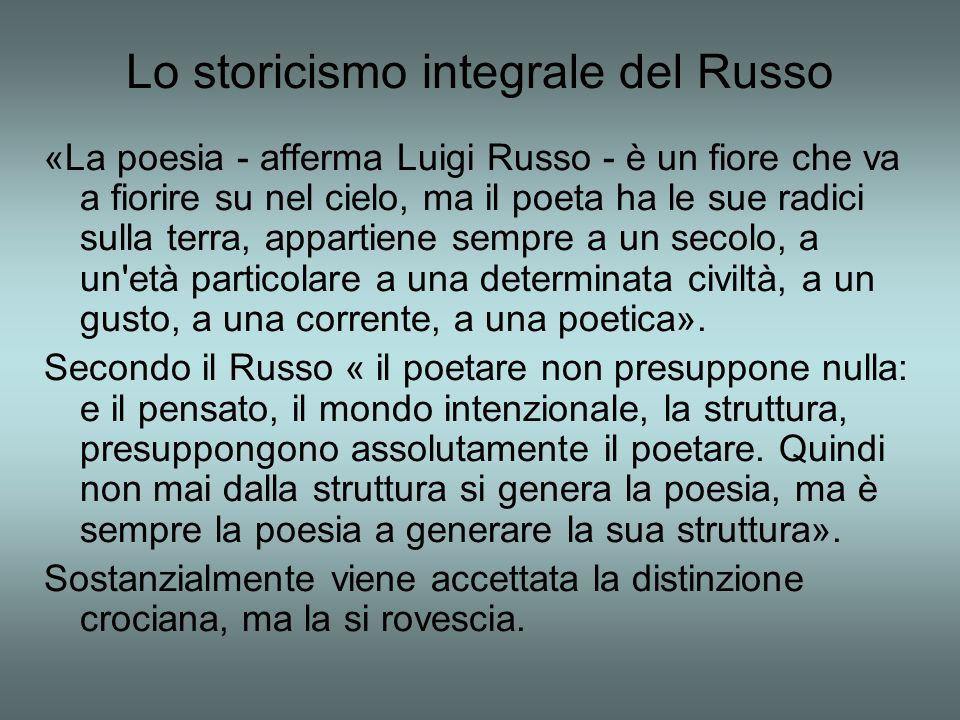 Lo storicismo integrale del Russo «La poesia - afferma Luigi Russo - è un fiore che va a fiorire su nel cielo, ma il poeta ha le sue radici sulla terr