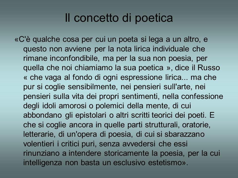 Il concetto di poetica «C'è qualche cosa per cui un poeta si lega a un altro, e questo non avviene per la nota lirica individuale che rimane inconfond