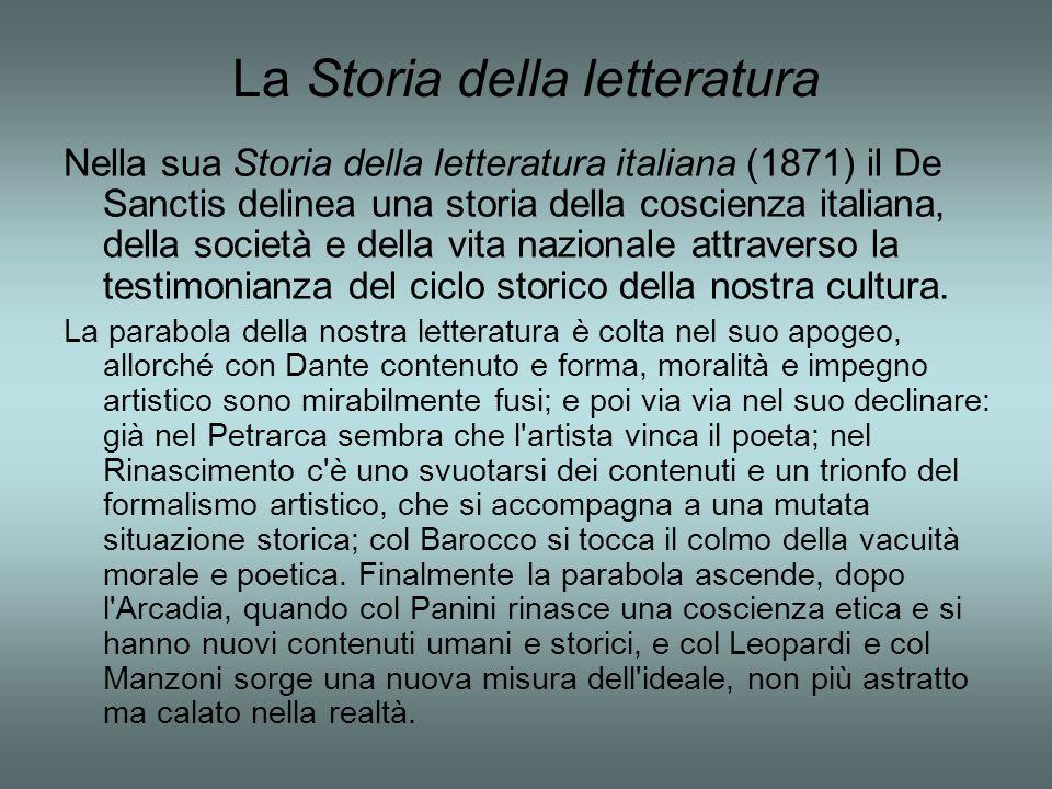 La Storia della letteratura Nella sua Storia della letteratura italiana (1871) il De Sanctis delinea una storia della coscienza italiana, della societ