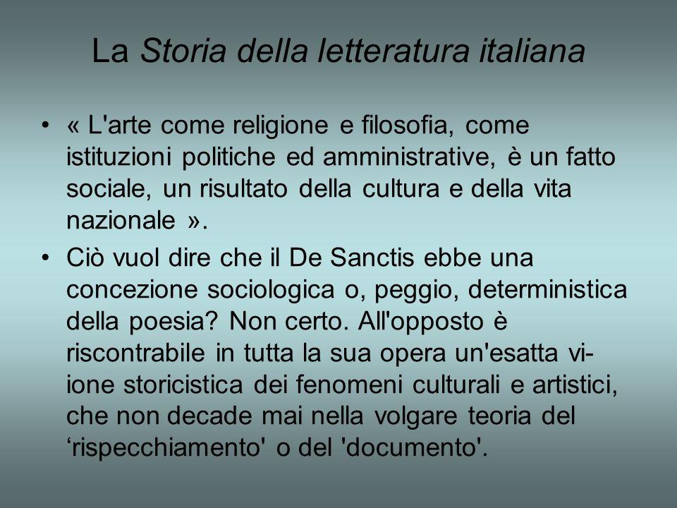 La Storia della letteratura italiana « L arte come religione e filosofia, come istituzioni politiche ed amministrative, è un fatto sociale, un risultato della cultura e della vita nazionale ».
