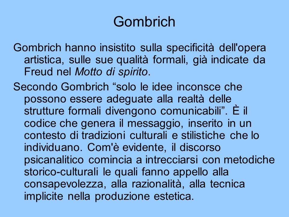 Gombrich Gombrich hanno insistito sulla specificità dell'opera artistica, sulle sue qualità formali, già indicate da Freud nel Motto di spirito. Secon