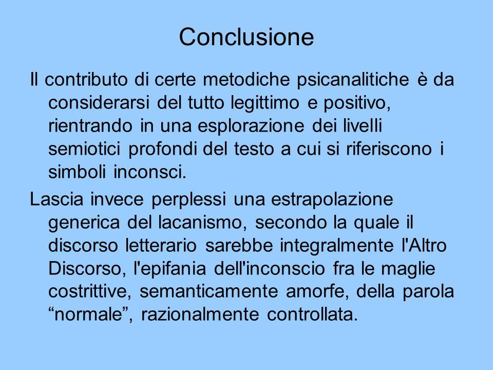 Conclusione Il contributo di certe metodiche psicanalitiche è da considerarsi del tutto legittimo e positivo, rientrando in una esplorazione dei livel