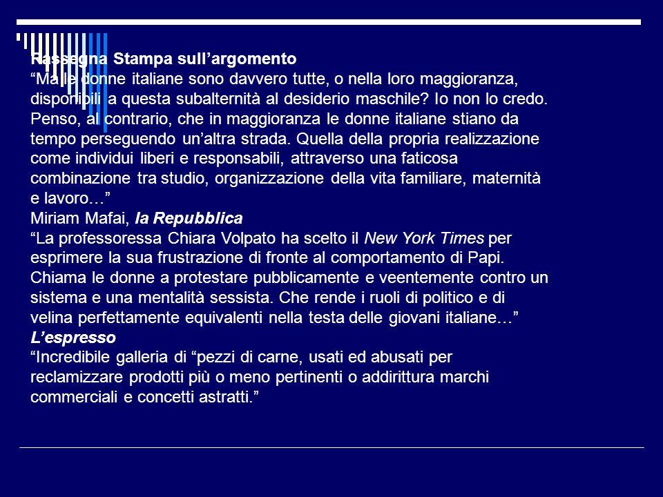 Rassegna Stampa sullargomento Ma le donne italiane sono davvero tutte, o nella loro maggioranza, disponibili a questa subalternità al desiderio maschile.