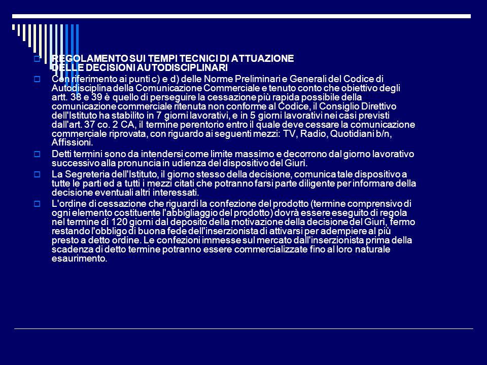 REGOLAMENTO SUI TEMPI TECNICI DI ATTUAZIONE DELLE DECISIONI AUTODISCIPLINARI Con riferimento ai punti c) e d) delle Norme Preliminari e Generali del Codice di Autodisciplina della Comunicazione Commerciale e tenuto conto che obiettivo degli artt.