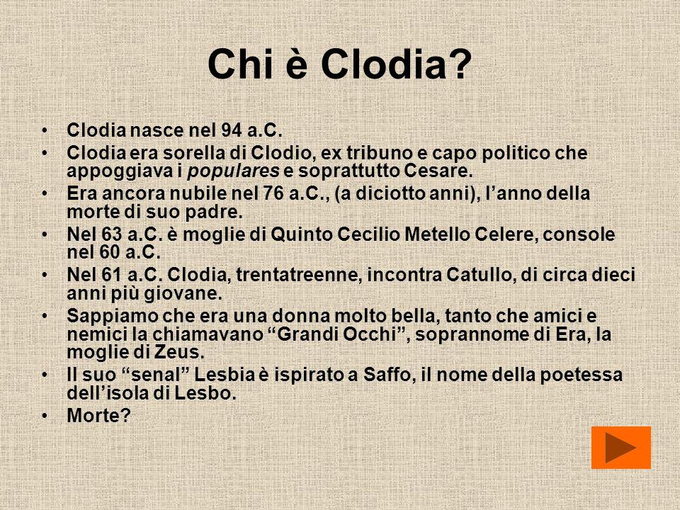Chi è Clodia? Clodia nasce nel 94 a.C. Clodia era sorella di Clodio, ex tribuno e capo politico che appoggiava i populares e soprattutto Cesare. Era a
