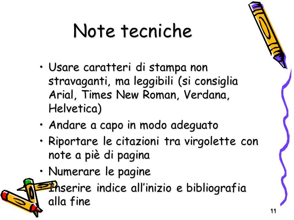 11 Note tecniche Usare caratteri di stampa non stravaganti, ma leggibili (si consiglia Arial, Times New Roman, Verdana, Helvetica)Usare caratteri di s