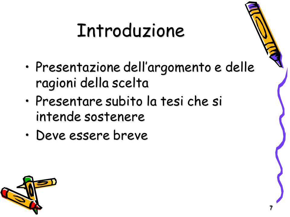 7 Introduzione Presentazione dellargomento e delle ragioni della sceltaPresentazione dellargomento e delle ragioni della scelta Presentare subito la t