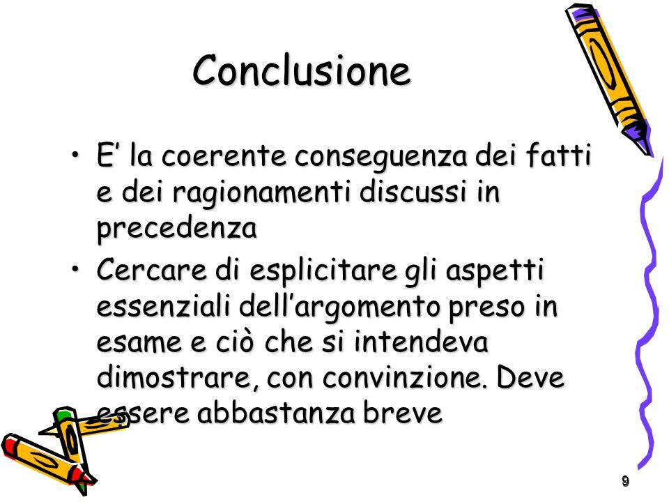 9 Conclusione E la coerente conseguenza dei fatti e dei ragionamenti discussi in precedenzaE la coerente conseguenza dei fatti e dei ragionamenti disc