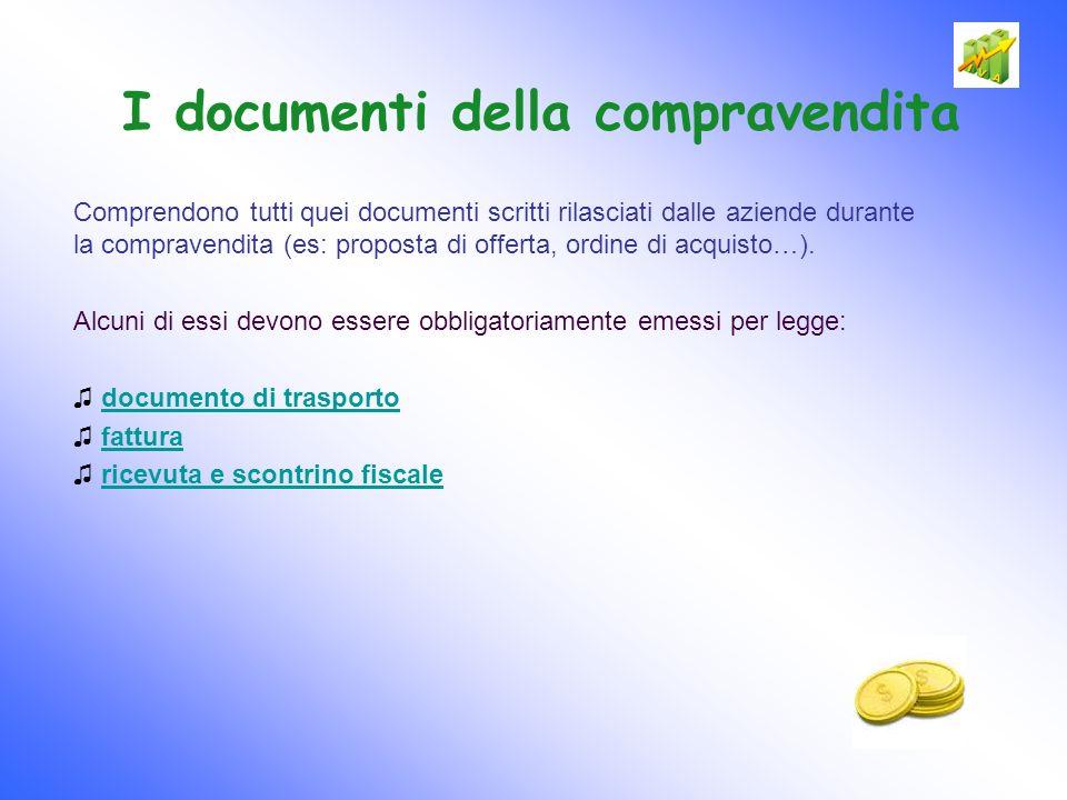 I documenti della compravendita Comprendono tutti quei documenti scritti rilasciati dalle aziende durante la compravendita (es: proposta di offerta, o