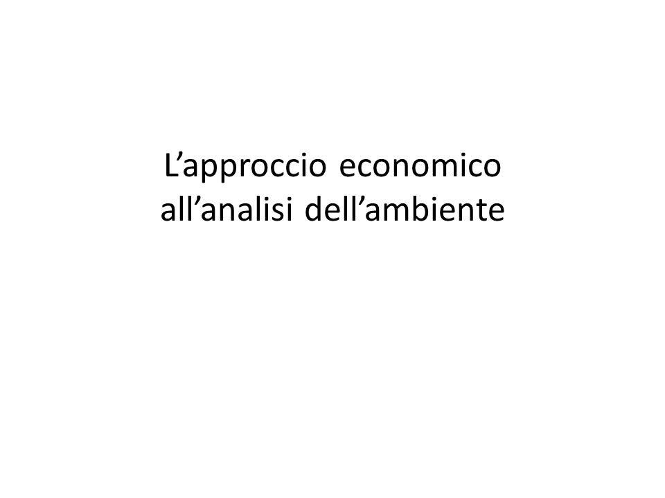 Lapproccio economico allanalisi dellambiente