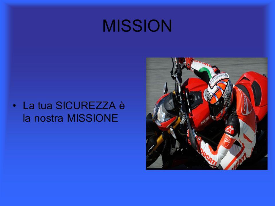 MISSION La tua SICUREZZA è la nostra MISSIONE
