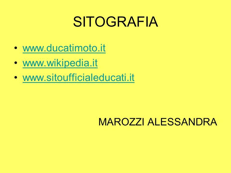 SITOGRAFIA www.ducatimoto.it www.wikipedia.it www.sitoufficialeducati.it MAROZZI ALESSANDRA