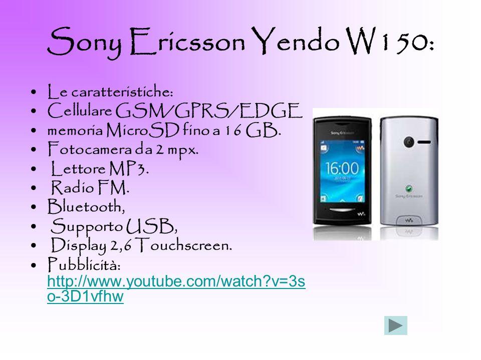 Sony Ericsson Yendo W150: Le caratteristiche: Cellulare GSM/GPRS/EDGE memoria MicroSD fino a 16 GB. Fotocamera da 2 mpx. Lettore MP3. Radio FM. Blueto