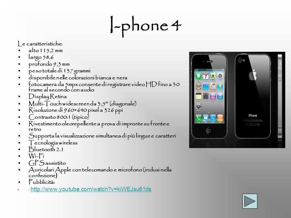I-phone 4 Le caratteristiche: alto 115,2 mm largo 58,6 profondo 9,3 mm peso totale di 137 grammi disponibile nelle colorazioni bianca e nera fotocamer