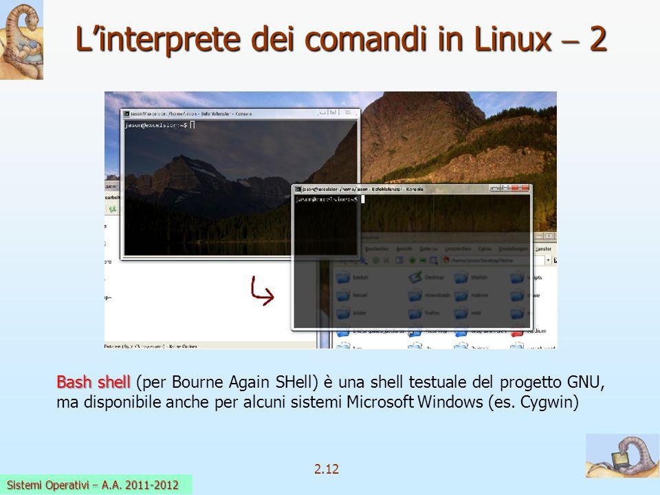 2.12 Sistemi Operativi a.a. 2009-10 Linterprete dei comandi in Linux 2 Bash shell Bash shell (per Bourne Again SHell) è una shell testuale del progett