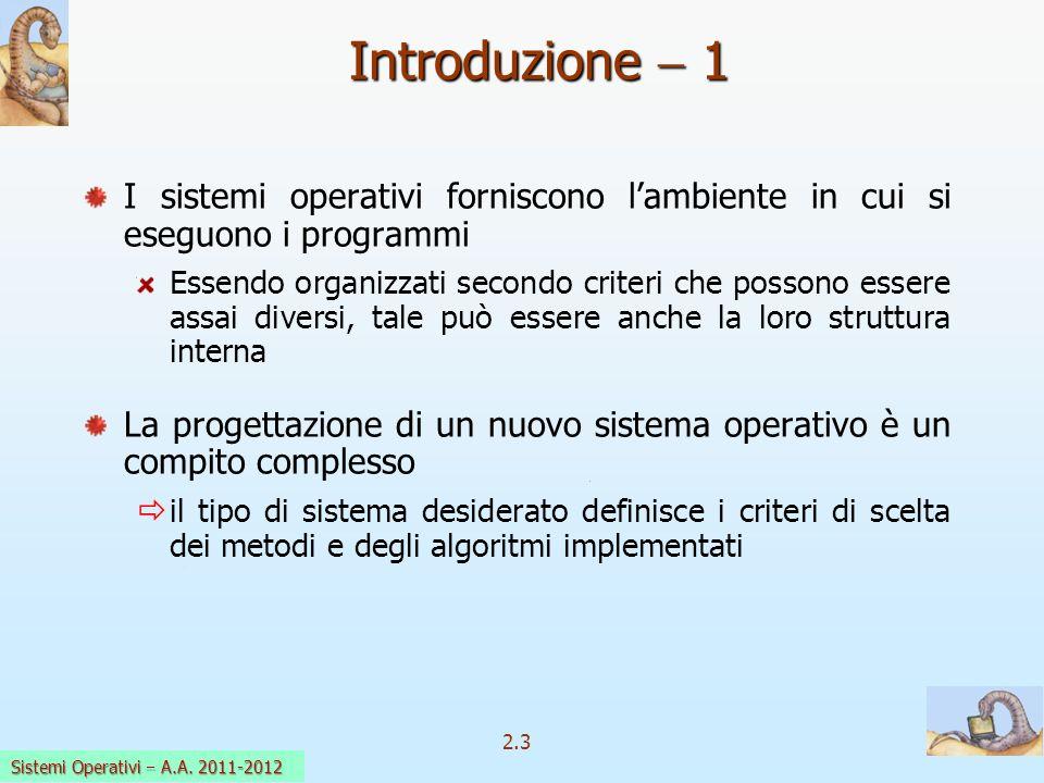 2.3 Sistemi Operativi a.a. 2009-10 Introduzione 1 I sistemi operativi forniscono lambiente in cui si eseguono i programmi Essendo organizzati secondo